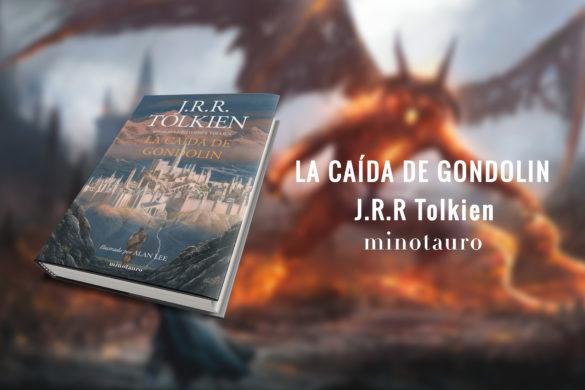Reseña de La Caída de Gondolin, de J.RR Tolkien. Publicada por Minotauro.